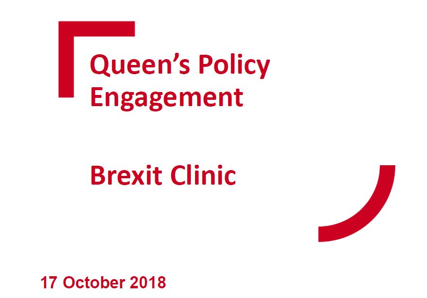 Queen's Policy Engagement October Brexit Clinic Slides