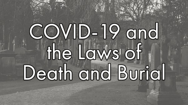 COVID-19 and the Laws of Death and Burial – New Podcast