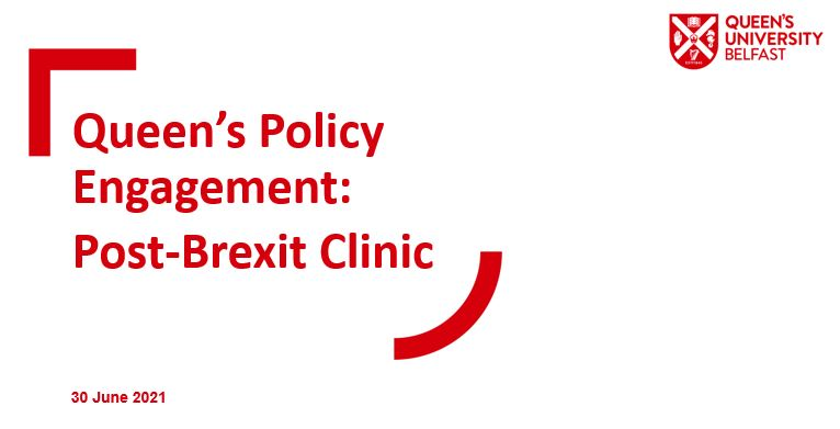 Queen's Policy Engagement Post-Brexit Clinic 2021